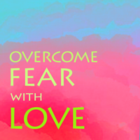 overcome fear with love2